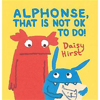 Alphonse - That Is Not Ok to Do! by Daisy Hirst - 9780763681036 Book