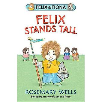 Felix Stands Tall by Rosemary Wells - Rosemary Wells - 9780763694180