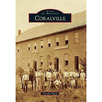 Coralville by Timothy Walch - 9781467113441 Book