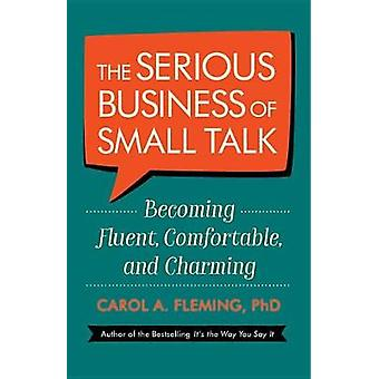 The Serious Business Of Small Talk - Becoming Fluent - Comfortable - a