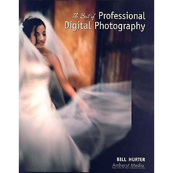The Best of Professional Digital Photography by Bill Hurter - 9781584