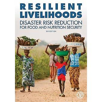 Resilient Livelihoods - Disaster Risk Reduction for Food and Nutrition