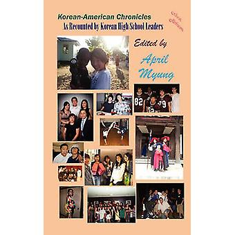 KoreanAmerican Chronicles As Recounted by Korean High School Leaders Hardcover by Myung & April