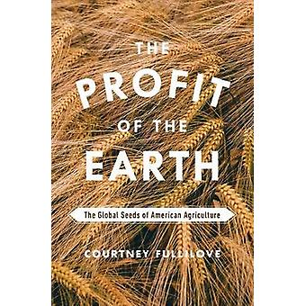 The Profit of the Earth - The Global Seeds of American Agriculture by