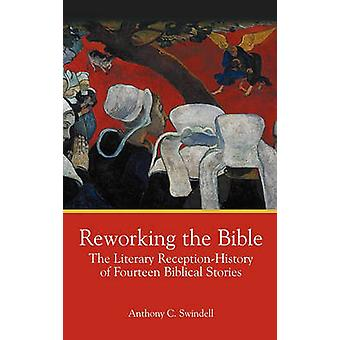 Reworking the Bible The Literary ReceptionHistory of Fourteen Biblical Stories by Swindell & Anthony C.