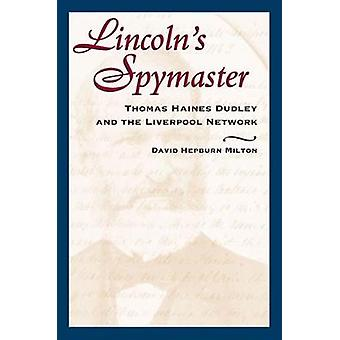 Lincoln's Spymaster - Thomas Haines Dudley and the Liverpool Network b