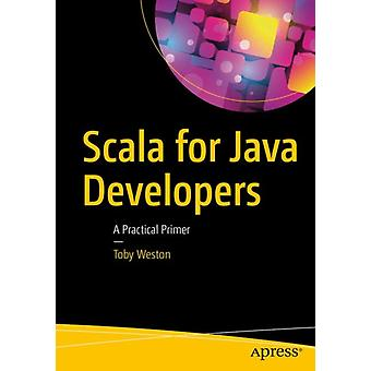 Scala for Java Developers  A Practical Primer by Weston & Toby