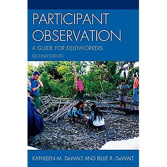 Participant Observation A Guide for Fieldworkers by Dewalt & Kathleen Musante