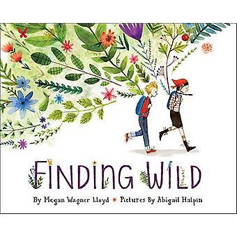 Finding Wild by Megan Wagner Lloyd - Abigail Halpin - 9781101932827 B