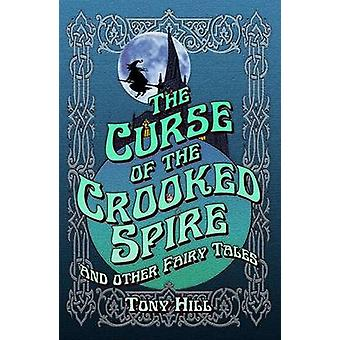 The Curse of the Crooked Spire and Other Fairy Tales by Hill & Tony