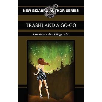 Trashland a GoGo by Fitzgerald & Constance Ann