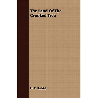The Land Of The Crooked Tree by Hedrick & U. P.