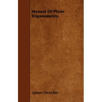 Manual Of Plane Trigonometry. by Henchie & James