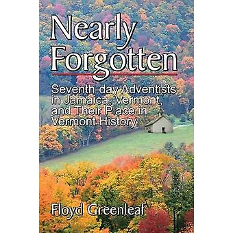 Nearly Forgotten Seventhday Adventists in Jamaica Vermont and Their Place in Vermont History by Greenleaf & Floyd