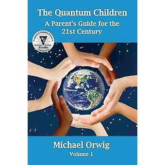 The Quantum Children A Parents Guide for the 21st Century by Orwig & Michael