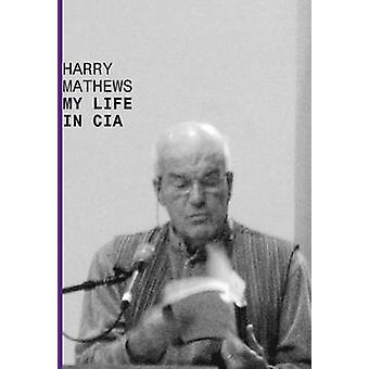 My Life in CIA A Chronicle of 1973 by Mathews & Harry