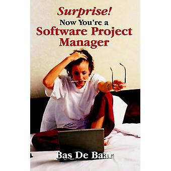 Surprise Now Youre a Software Project Manager by de Baar & Bas