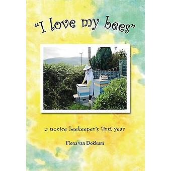 I Love My Bees by Van Dokkum & Fiona