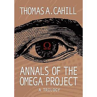 Annals of the Omega Project  A Trilogy by Cahill & Thomas A.