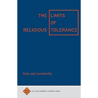 The Limits of Religious Tolerance by Levinovitz & Alan Jay