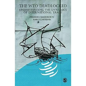 The WTO Deadlocked Understanding the Dynamics of International Trade by LTD & SAGE PUBLICATIONS PVT