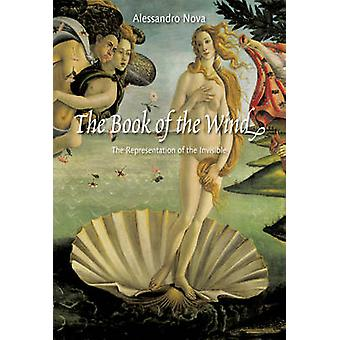 The Book of the Wind - The Representation of the Invisible by Alessand