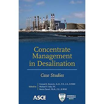 Concentrate Management in Desalination - Case Studies by Conrad G. Key