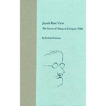Joyce's Rare View - The Nature of Things in  -Finnegans Wake - by Richar