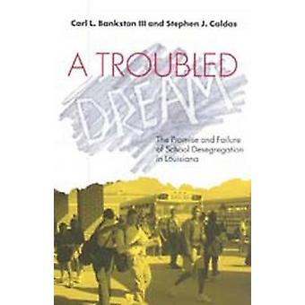 A Troubled Dream - The Promise and Failure of School Desegregation in