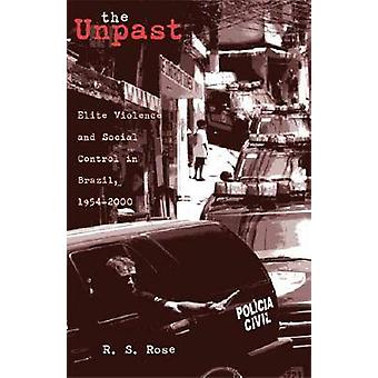 The Unpast - Elite Violence and Social Control in Brazil - 1954-2000 b