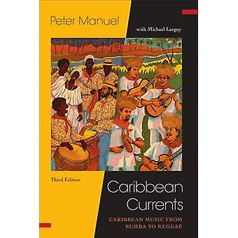 Caribbean Currents - - Caribbean Music from Rumba to Reggae by Peter Ma