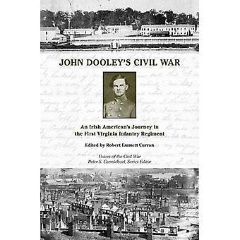 John Dooley's Civil War - An Irish American's Journey in the First Vir
