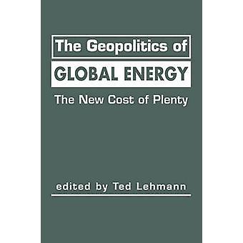 Geopolitik av global energi - Den nya kostnaden för Plenty av Ted Lehmann -