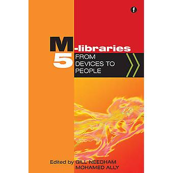 M-Libraries 5 - From devices to people by Gill Needham - 9781783300341