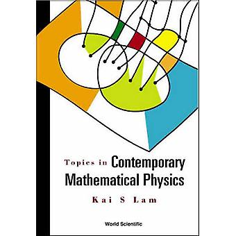 Topics in Contemporary Mathematical Physics by Kai S. Lam - 978981238