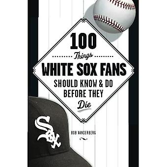 100 THINGS WHITE SOX FANS SHOU (100 Things... Fans Should Know & Do Before They Die)