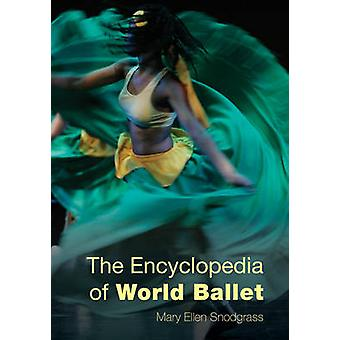 The Encyclopedia of World Ballet by Mary Ellen Snodgrass - 9781442245