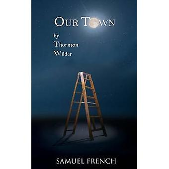 Our Town by Thornton Wilder - 9780573701504 Book