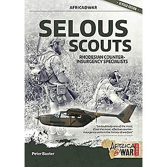 Selous Scouts - Rhodesian Counter-Insurgency Specialists by Peter Baxt