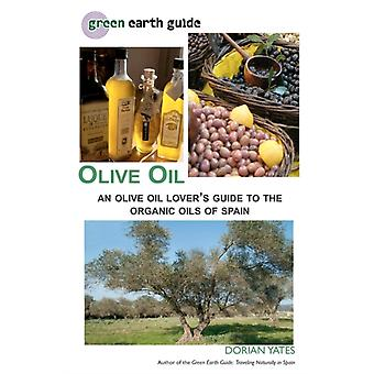 Olive Oil  An Olive Oil Lovers Guide to the Organic Oils of Spain by Dorian Yates