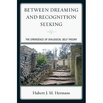 Between Dreaming and Recognition Seeking - The Emergence of Dialogical