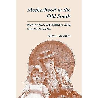 Motherhood in the Old South - Pregnancy - Childbirth - and Infant Rear
