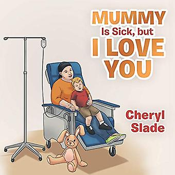 Mummy Is Sick - but I Love You by Cheryl Slade - 9781984504739 Book