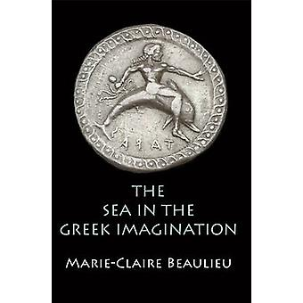 The Sea in the Greek Imagination by MarieClaire Beaulieu