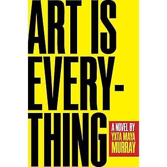 Art Is Everything by Yxta Maya Murray