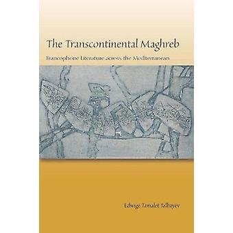 The Transcontinental Maghreb by Edwige Tamalet Talbayev