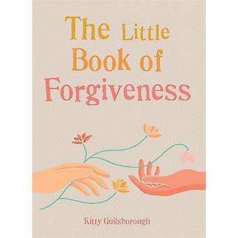 The Little Book of Forgiveness by Kitty Guilsborough