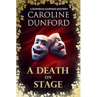 A Death on Stage Euphemia Martins Mystery 16 by Caroline Dunford