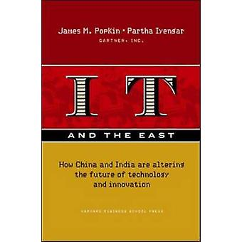 IT and the East  How China and India are Altering the Future of Technology and Innovation by Partha Iyengar