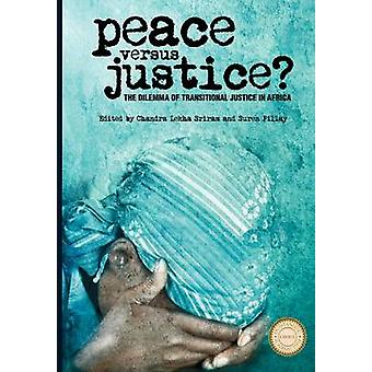 Peace Versus Justice The Dilemma of Transitional Justice in Africa by Sriram & Chandra Lekha & Professor